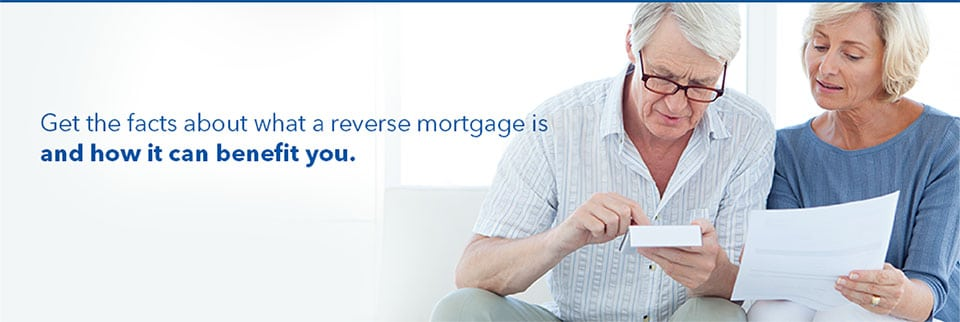 get the facts about what a reverse mortgage is